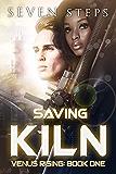 Saving Kiln: A Sci-Fi Romance Adventure (The Venus Rising Series Book 1)
