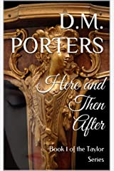 Here and Then After: Book 1 of the Taylor Series Kindle Edition