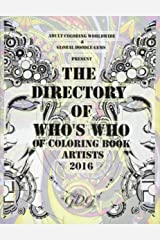 The Directory Of Who's Who of Coloring Book Artists 2016: Adult Coloring Book Artist Directory (Volume 1) Paperback