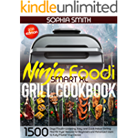 NINJA FOODI SMART XL GRILL COOKBOOK : 1500-Days Mouth-Watering, Easy, and Quick Indoor Grilling And Air Fryer Recipes…