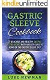 Gastric Sleeve Cookbook: 77 Delicious and Healthy Gastric Sleeve Recipes with an Easy Guide to Being on the Gastric Sleeve Diet