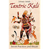 Tantric Kali: Secret Practices and Rituals