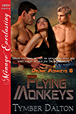 Flying Monkeys [Drunk Monkeys 6] (Siren Publishing Menage Everlasting)