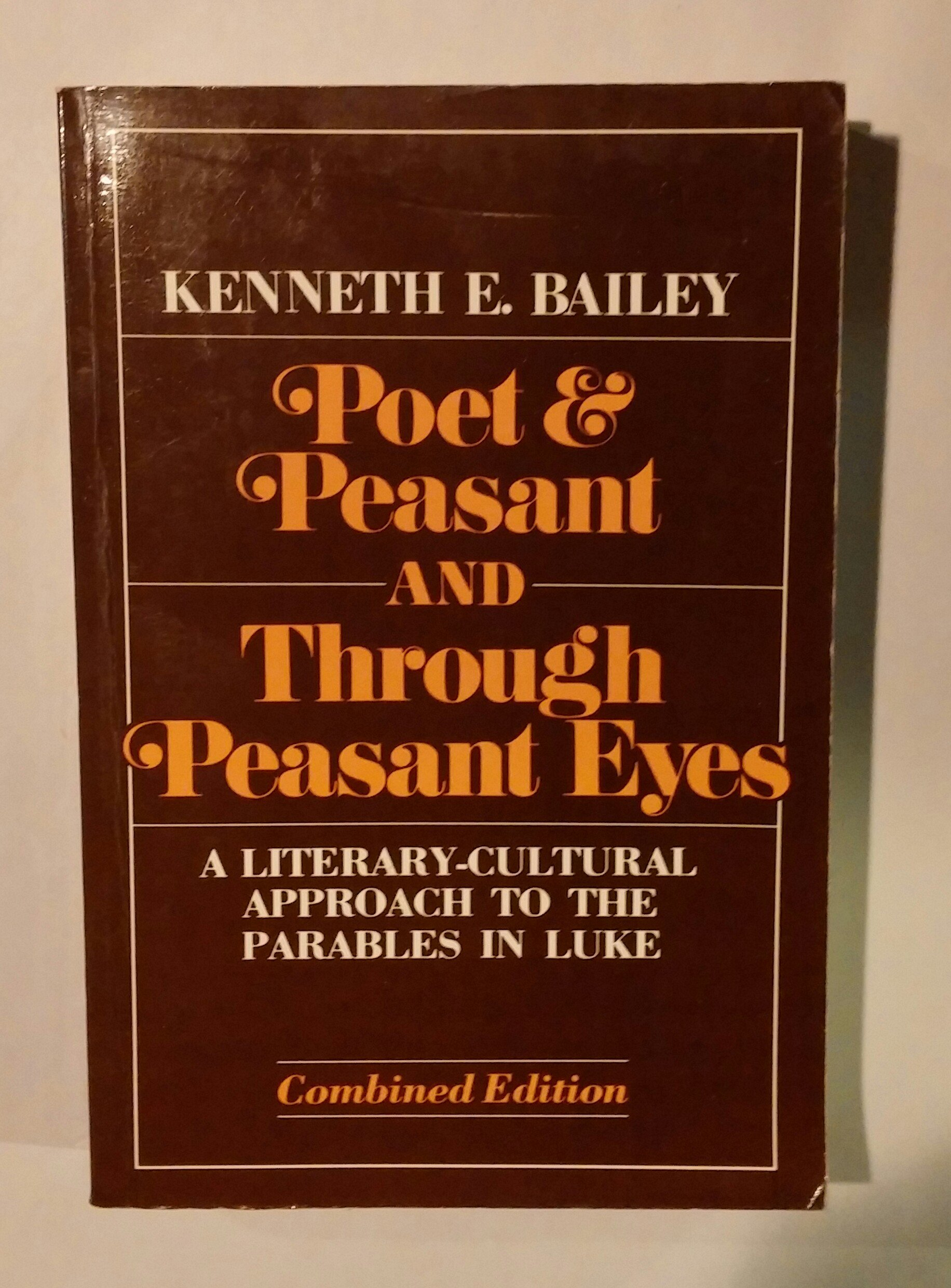 Through Peasant Eyes: A Literarycultural Approach To The Parables In  Luke,bined Edition, Two Volumes In One: Kenneth E Bailey: Amazon:  Books