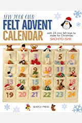 Sew Your Own Felt Advent Calendar: with 24 mini felt toys to make for Christmas Kindle Edition