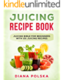 Juicing Recipe Book: Juicing Bible for Beginners with 101 Juicing Recipes