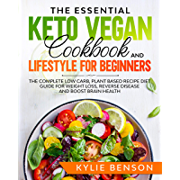The Essential Keto Vegan Cookbook And Lifestyle For Beginners: The Complete Low Carb, Plant Based Recipe Diet Guide For…