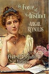 By Force of Instinct: A Pride & Prejudice Variation Kindle Edition