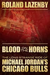 Blood on the Horns: The Long Strange Ride of Michael Jordan's Chicago Bulls Kindle Edition