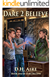 Dare 2 Believe: Book 1 of Dare2Believe