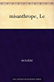 misanthrope, Le (French Edition)