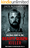 Christopher Wilder: The True Story of The Beauty Queen Killer: Historical Serial Killers and Murderers (True Crime by Evil Killers Book 16) (English Edition)