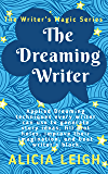 The Dreaming Writer: Applied dreaming techniques every writer can use to generate story ideas, fill plot holes, improve their imagination, and beat writer's block: Book 1 in the Writer's Magic series