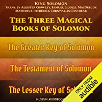 The Three Magical Books of Solomon: The Greater Key of Solomon, The Lesser Key of Solomon & The Testament of Solomon