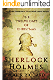Sherlock Holmes and the Twelve Days of Christmas: An enthralling collection of festive mysteries