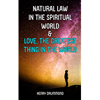 Natural Law in the Spiritual World & Love, the Greatest Thing in the World (English Edition)