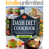 Dash Diet Cookbook: 365 Days of Heart-Healthy Recipes to Lower Your Blood Pressure & Lose Weight | Beginners Edition…