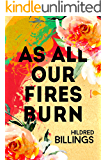 As All Our Fires Burn