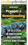 Prepper's Homesteading: Top 20 Lessons on Homesteading And Gardening: (Survival Homesteading)