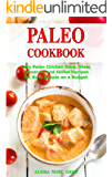 Paleo Cookbook: Easy Paleo Chicken Soup, Stew, Casserole and Skillet Recipes for Busy People on a Budget: Gluten-free Diet (Gluten-free and Low Carb Cooking Book 1)