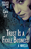 Trust Is a Fickle Business: a novella (displaced shadows Book 2)