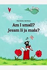 Am I small? Jesam li ja mala?: Children's Picture Book English-Croatian (Bilingual Edition) (World Children's Book) Kindle Edition