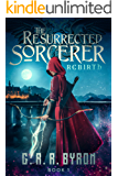 The Resurrected Sorcerer : Rebirth Book 1