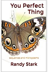 You Perfect Thing: sequences and micropoems Kindle Edition