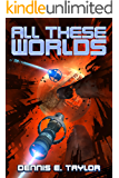 All These Worlds (Bobiverse Book 3)