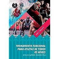 Treinamento Funcional para Atletas de Todos os Níveis: Séries para Agilidade, Velocidade e Força