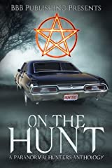 On The Hunt : A Paranormal Hunters Anthology Kindle Edition