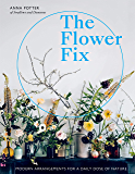 The Flower Fix:Modern arrangements for a daily dose of nature