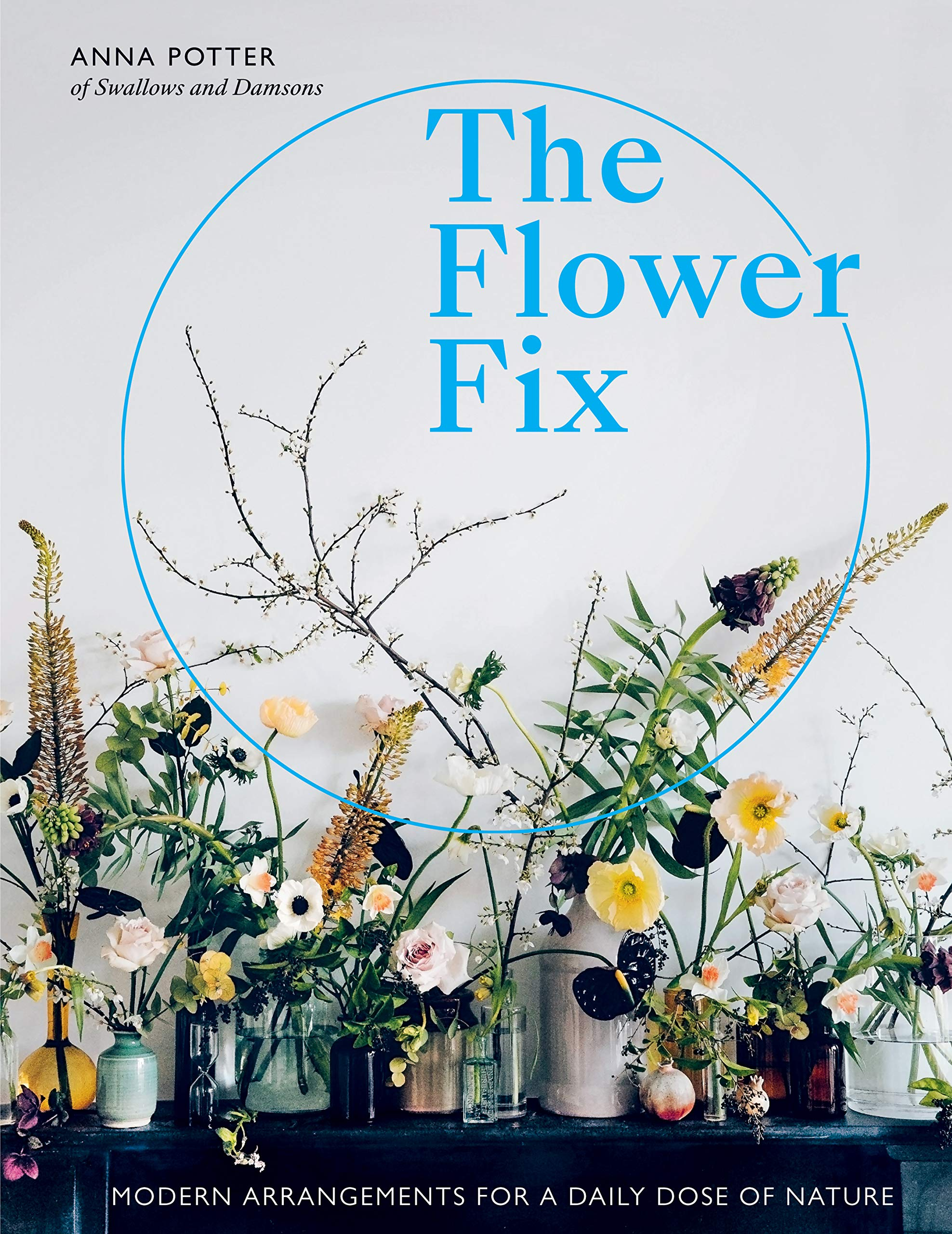 The Flower Fix:Modern arrangements for a daily dose of nature (English Edition)