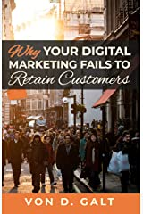 Why Your Digital Marketing Fails to Retain Customers Kindle Edition
