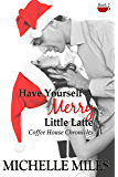 Have Yourself a Merry Little Latte (Coffee House Chronicles Book 3)