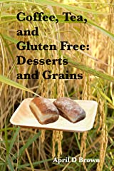 Coffee, Tea, and Gluten Free: Desserts and Grains (Cookbook Book 2) Kindle Edition