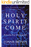 Holy Spirit Come: Releasing Your Spiritual Gifts - (New Expanded Edition) Bible Study Guide (The Art of Charismatic Christian Living Book 1)