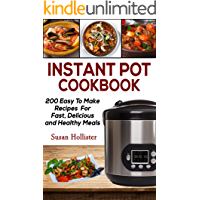 Instant Pot Cookbook: 200 Easy To Make Recipes For Fast, Delicious and Healthy Meals (Quick & Easy Instant Pot Pressure…