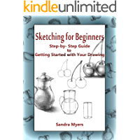 Sketching for Beginners: Step-by-Step Guide to Getting Started with Your Drawing (English Edition)