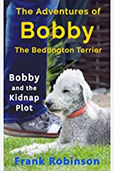 The Adventures Of Bobby The Bedlington Terrier: Bobby And The Kidnap Plot Kindle Edition