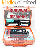 Survival Medicine: Medicine Guide To Preparing Your First Aid Kit and Getting Completely Ready to Survive: (Herbal Medicine, Herbal Remedies, Emergency Medicine) (Survival Medicine, First Aid Kit)