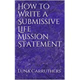 How to Write a Submissive Life Mission Statement