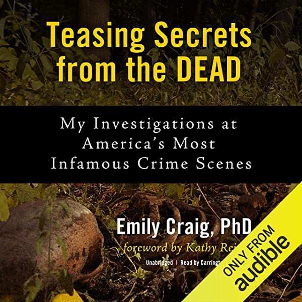 Amazon Com Teasing Secrets From The Dead My Investigations At America S Most Infamous Crime Scenes Audible Audio Edition Emily Craig Phd Carrington Macduffie Blackstone Publishing Audible Audiobooks