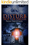 Disturb Not the Dream (English Edition)