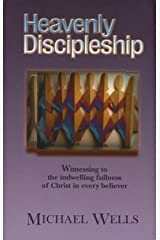 Heavenly Discipleship: Witnessing to the Indwelling Fullness of Christ in Every Believer Paperback
