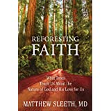 Reforesting Faith: What Trees Teach Us About the Nature of God and His Love for Us