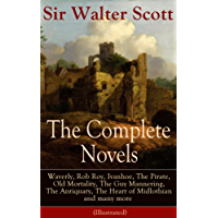 The Complete Novels of Sir Walter Scott: Waverly, Rob Roy, Ivanhoe, The Pirate, Old Mortality, The Guy Mannering, The Antiquary, The Heart of Midlothian ... of Nigel, Tales from Benedictine Sources…