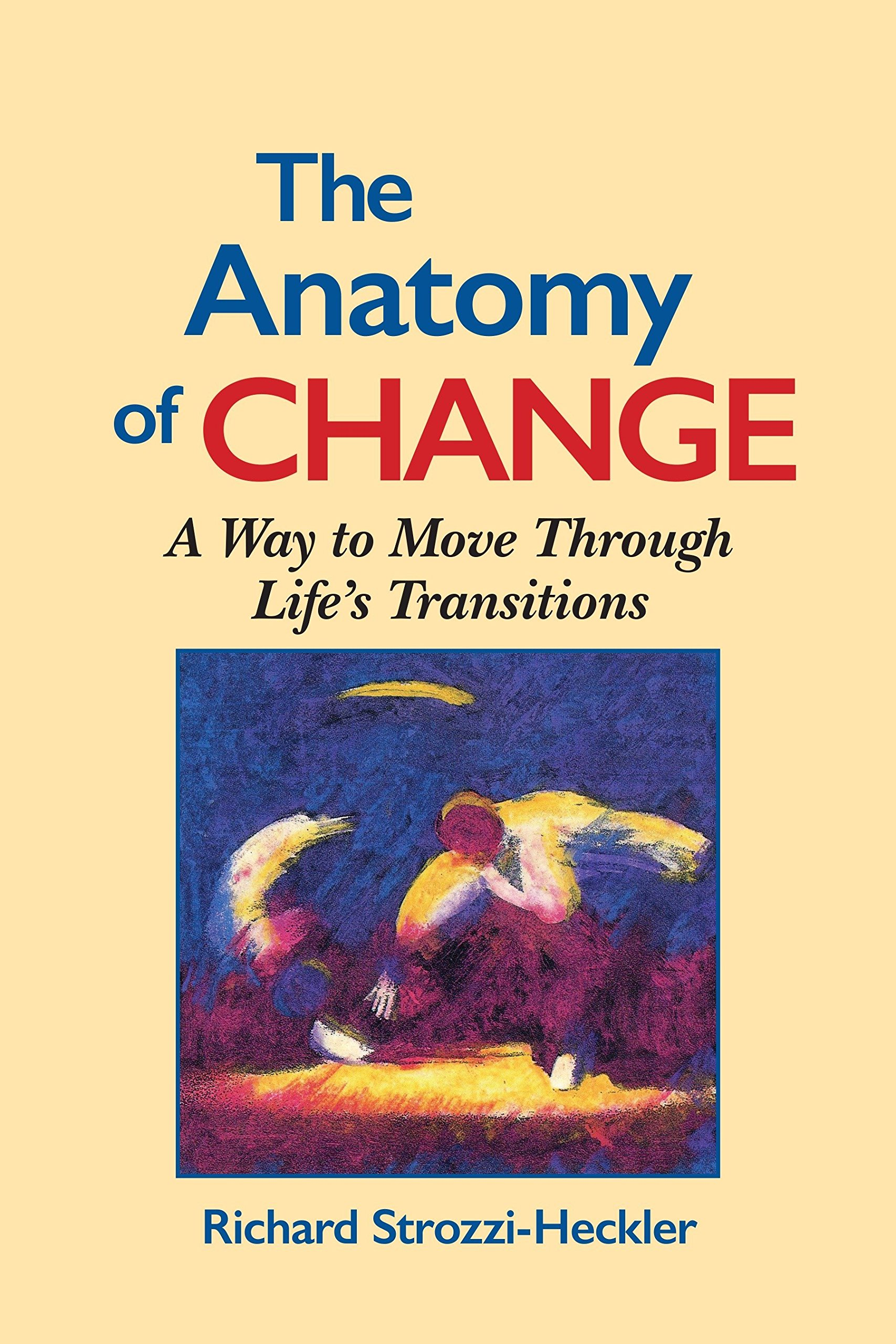 The Anatomy of Change - A Way to Move Through Life's Transitions