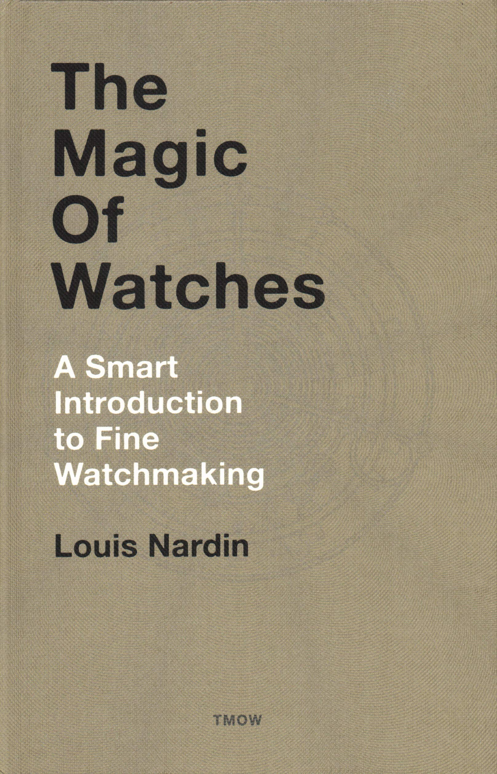 The Magic of Watches: A Smart Introduction to Fine Watchmaking