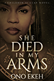 She Died in My Arms (The Children of Clay Book 0)